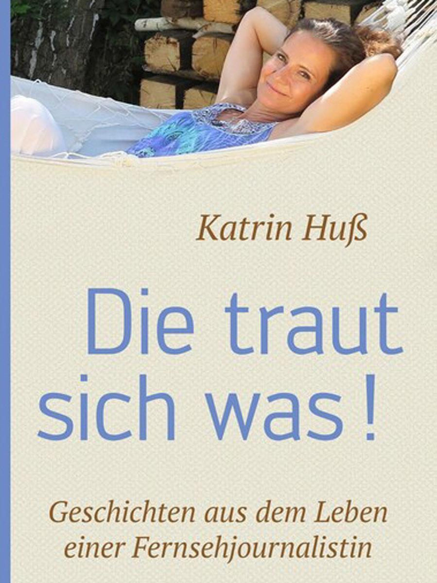 Katrin Huß Die traut sich was!